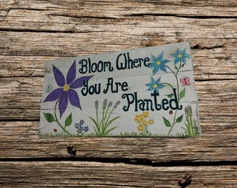 Handmade Rustic Wood Sign   Garden Wood Sign   Bloom Where You Are Planted    Custom