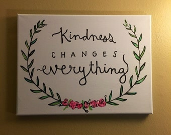 Kindness Changes Everything - Painted Canvas - Quote - Gift - Flowers