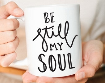 Mugs, Gift for her, Be Still My Soul, Coffee Mug, Best Friend gift, Faith gift, Christian gifts, Quote Mug, Mourning Gift, Be Still
