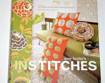 In Stitches : More Than 25 Simple and Stylish Sewing Projects by Amy Butler (2006, Hardcover)