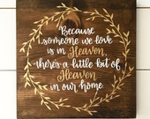 Because someone we love is in Heaven, there's a little bit of Heaven in our home-Wood Sign