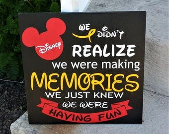 We didn't realize we were making memories we just knew we were having fun, Disney, Disney photo wall, Disney memories, wood sign