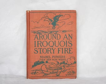 Iroquois Stories and Myths - Mabel Powers - Around an Iroquois Story Fire - Native American Stories - Iroquois History and Legends