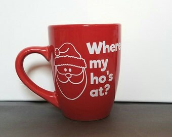 Where My Ho's At Mug, Holiday Mug, Christmas Mug, Funny Mug, Coffee Mug, Secret Santa Gift, Santa Mug, Funny Mug, Santa, Ho Ho Ho