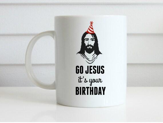 Go jesus its your birthday mug jesus mug christmas mug coffee mug christmas coffee mug funny coffee mug nerdy coffee mug