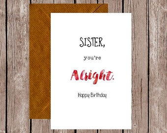 Sister You're Alright Birthday Card