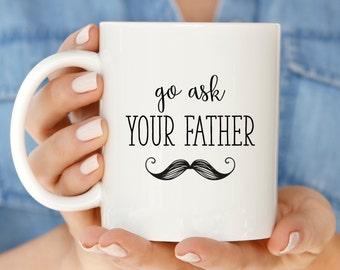 Funny Gift for Mom | Go Ask Your Father Mug | Funny Mom Coffee Mug | Mom Quote Mug | Funny Mom Coffee Mug | Funny  Gift