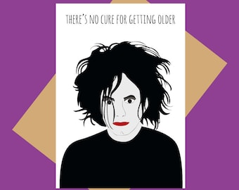 No cure for getting older - Robert Smith - The Cure greeting card - Funny greeting card