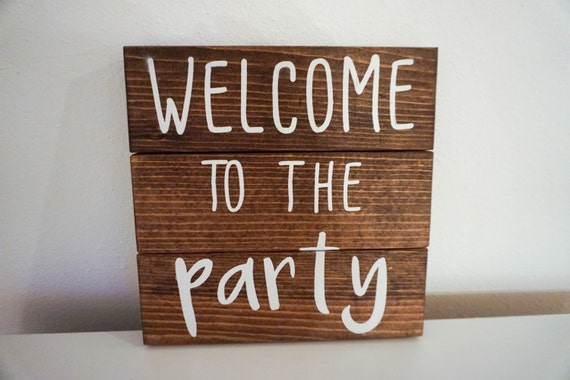 Welcome to the party, Party sign, home decor, cute sign