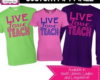 CUSTOM APPAREL: Custom LIve Love Teach T-Shirt, School Spirit, Teacher T-Shirt