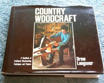 Country Woodcraft Handbook of Traditional Woodworking Techniques and Projects Rodale Press Drew Langsner Woodworking Tools Workshop  h8