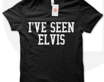 Elvis T shirt, I've seen Elvis, Elvis Presley Fan shirt, Gift for Elvis Fan, Elvis Tshirt, Elvis T-shirt, Rock music shirt