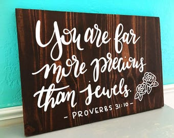 You Are Far More Precious Than Jewels | Proverbs 31:10 | Scripture | Mother's Day | Hand Lettered Wooden Sign