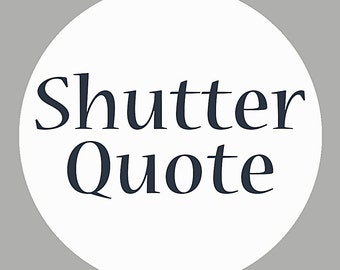 Shutter Quote- Quote for Custom Size Shutters