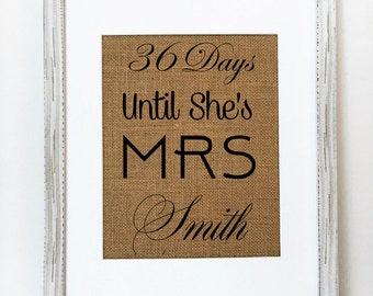 "Burlap Wedding Sign ""36 Days Until She's Mrs Smith""CUSTOM ORDER/Last Name/Rustic Country Shabby Chic Vintage/Bridal Shower/Wedding Countdown"