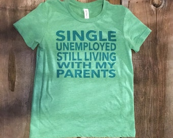 Single Unemployed Still Living With My Parents Youth Tee