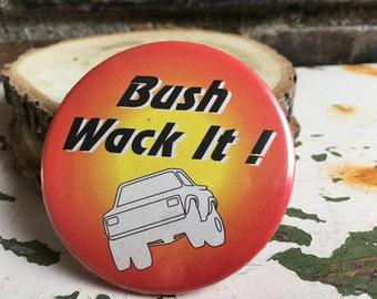 """1980's """"Bush Wack It"""" Button Pin"""