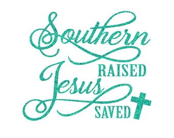 Southern Raised and Jesus Saved Iron On Decal