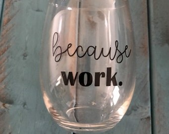 Because work wine glass, funny, sarcastic wineglass, FREE Shipping
