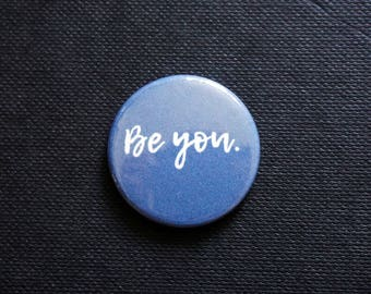 NEW ~ 'BE YOU' ~ Navy ~ Button Badge ~ 25mm ~ Self Designed ~ Hand Pressed