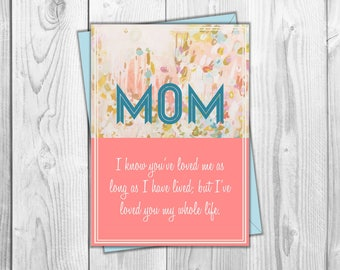 I've Loved you my whole life- Mom Card Printable