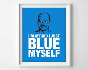 Arrested Development, I'm Afraid I Just Blue Myself, Tobias Funke Quote, Gift for Him, Funny Gift, Office Poster, Instant Download
