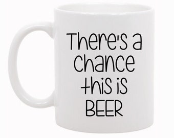 There's a Chance This Is Beer, Drinking Mug, Funny Mug, Funny Gift Idea, Drinking Gift, Gift For Friend, Boss Gift, Beer Mug, Beer Gift