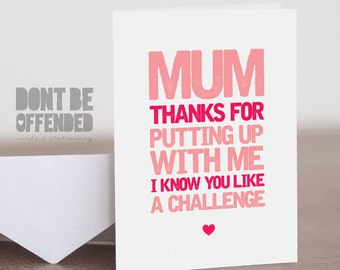 Mum Thanks For Putting Up With Me I Know You Like A Challenge Funny Quirky Banter Joke Mother's Day Birthday Greetings Card