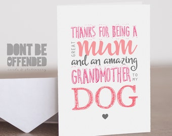Thanks For Being A Great Mum And Grandmother To My Dog / Cat Funny Quirky Joke Banter Birthday Mother's Day Card