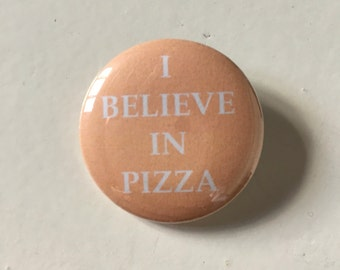 I BELIEVE IN PIZZA Pinback Button (31mm)