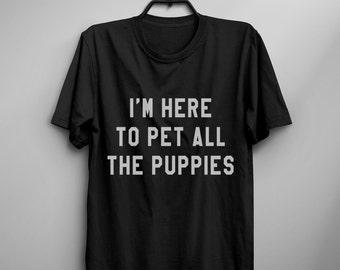 Dog lover gift womens tshirts graphic tee men funny tshirt pet lover mom I'm here to pet all puppies