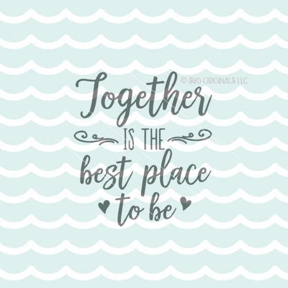 Together Is The Best Place To Be SVG File. Cricut Explore