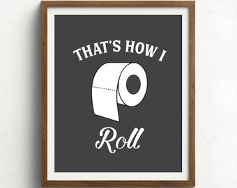 Bathroom Print, That's How I Roll, Funny Bathroom Art, Bathroom Sign, Toilet Paper Print, Black and White Bathroom Art, Typography Print