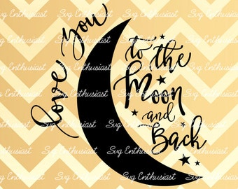 Love you to the Moon and Back SVG, Love Svg, Valentine's day Svg, Moon Svg, Stars SVG, Baby Svg, EPS, Dxf, Cut Files, Clip Art, Vector,Quote