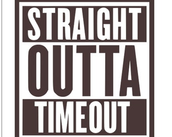 Straight Outta TimeOut SVG, Straight Outta svgCut Files For Cutting Machines like Cricut Design Space and Silhouette Studio.  Iron on