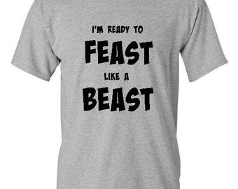 I'm ready to Feast Like a Beast, Men's Thanksgiving Shirt