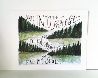 Into the Forest I Go, To Lose My Mind and Find My Soul / Hand Painted / 8 x 10 / Typography / Nature / Watercolor / Woods / Forest / Trees