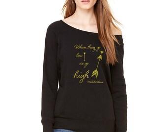 Michelle Obama Shirt / We go High Sweatshirt / Michelle Obama Quote / Womens Slouchy Sweatshirt / Oversized Sweatshirt / Feminist Sweatshirt