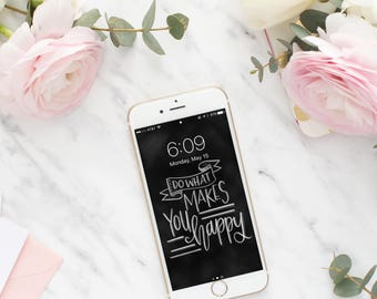Chalkboard iPhone Wallpaper, Handletterd wallpaper, Modern Calligraphy Wallpaper, Do What Makes You Happy Wallpaper