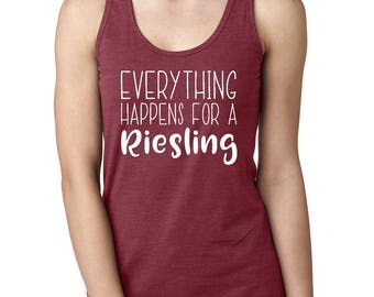 Everything Happens For a Riesling Tank - Wine Tasting T - Wine Tasting Tank - Bachelorette Tank - Brunch - Funny Drinking T - Girl's Weekend