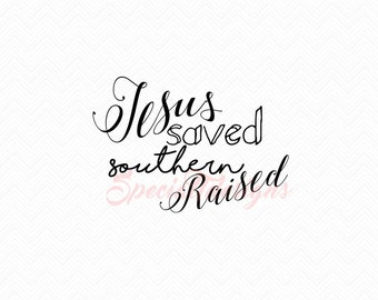 Jesus Saved Southern Raised SVG Cutting File / Cut Files Instant Download Southern Saying Religious