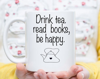 Drink Tea, Read Books, Be Happy,  Tea Cup, Tea Mug, Tea and Books, Tea Lover Gift, I Love Tea, Tea Love, Book Lover, Book Love