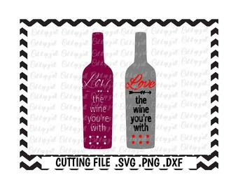 Wine Bottle Svg, Love The Wine You're With Svg, Png, Dxf,  Cutting File For Silhouette Cameo and Cricut, SVG Download.