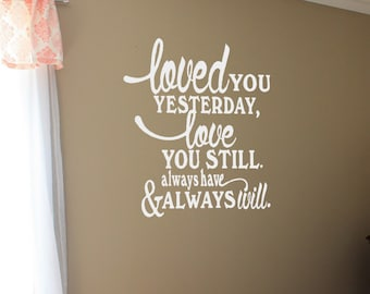 Loved You Yesterday Love You Still Always Have Always Will Vinyl Wall Decals Love Decals Love Quotes Romantic Quotes Bedroom Decals