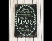 Always remember there was nothing worth sharing like the love that let us share our name 12''x8'' Wooden Sign