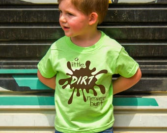 A Little Dirt Never Hurt, Toddler T-Shirt in 11 Different Colors in Sizes 2T-5/6