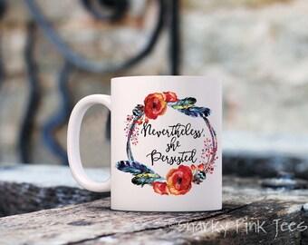 Nevertheless She Persisted - Resit Mug - Feminist Mug - Ceramic Mug - Coffee Mug - Gift for Her - Protest Mug - Inspirational Mug