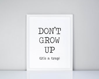 Don't grow up it's a trap Printable, Digital Printable // Quote // Funny // Kids Room Decor // Playroom