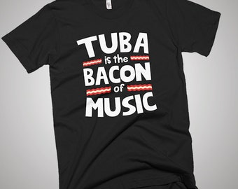 Tuba is The Bacon of Music Funny T-Shirt