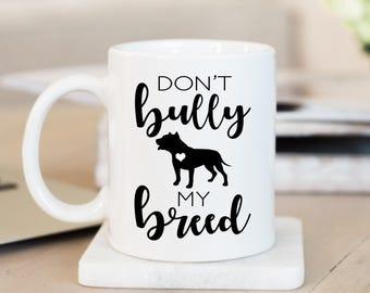 Don't Bully My Breed Mug, Don't Bully My Breed, Pitbull Mug, Dog Lover, Dog Lover Mug, Pitbull Activist, Animal Activist, Animal Rights, Mug